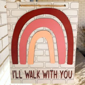 I'll Walk With You Sign